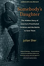 Somebody's Daughter: The Hidden Story of America's Prostituted Children and the Battle to Save Them by Julian Sher (2013-04-01)