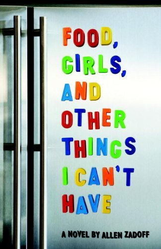 Food, Girls, and Other Things I Can't Have by Allen Zadoff (2011-02-22)