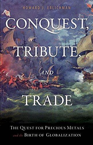 Modern Precious Metals - Conquest, Tribute, and Trade: The Quest for Precious Metals and the Birth of Globalization