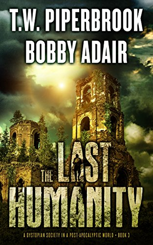 The Last Humanity: A Dystopian Society in a Post Apocalyptic World (The Last Survivors Book 3) by [Adair, Bobby, Piperbrook, T.W.]