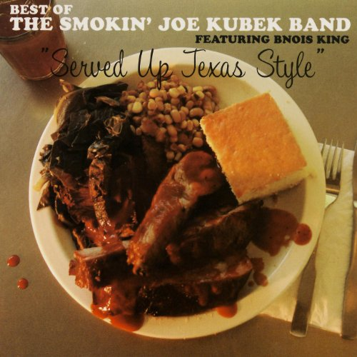 Served Up Texas Style: The Best of The Smokin' Joe Kubek Band featuring Bnois King (Best Of Texas Band)