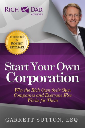 Start Your Own Corporation: Why the Rich Own Their Own Companies and Everyone Else Works for Them (Rich Dad ()