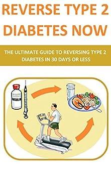 Reverse Type 2 Diabetes NOW: The Ultimate Guide To Reversing Type 2 Diabetes In 30 Days Or Less (diabetes cookbook, diabetes for dummies, diabetes symptoms, ... diabetic and sugar free, diabetes, diets) by [Kurrs, Bill]