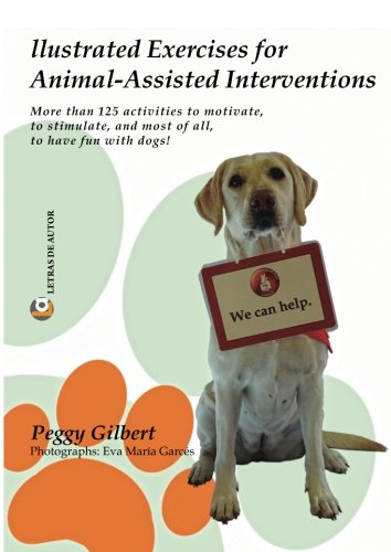 Illustrated Exercises for Animal-Assisted Interventions: More than 125 activities to motivate, to stimulate, and most of all, to have fun with dogs