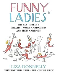 Funny Ladies: The New Yorker's Greatest Women Cartoonists And Their Cartoons