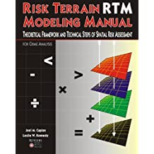 Risk Terrain Modeling Manual: Theoretical Framework and Technical Steps of Spatial Risk Assessment for Crime Analysis