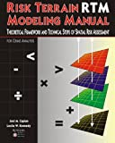 img - for Risk Terrain Modeling Manual: Theoretical Framework and Technical Steps of Spatial Risk Assessment for Crime Analysis book / textbook / text book