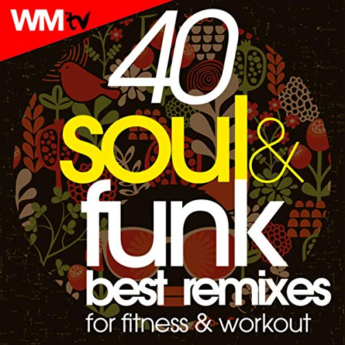 40 Soul & Funk Best Remixes For Fitness & Workout (Unmixed Compilation for Fitness & Workout 128 - 140 Bpm / 32 Count)