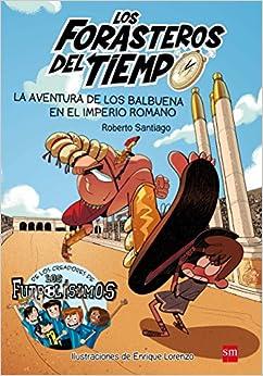 Book's Cover of Los Forasteros del Tiempo 3: La aventura de los Balbuena en el imperio romano (Español) Tapa blanda – 2 marzo 2017