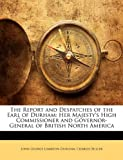 The Report and Despatches of the Earl of Durham, John George Lambton Durham and Charles Buller, 1147601127
