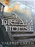 Dream House: A Novel by Valerie Laken front cover