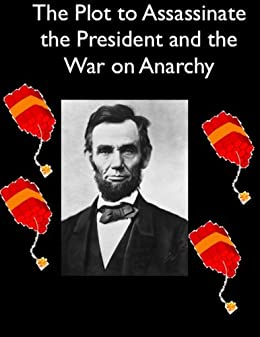 The Plot to Assassinate Lincoln and the War on Anarchy by [Pinkerton, Allan, Burns, William J.]