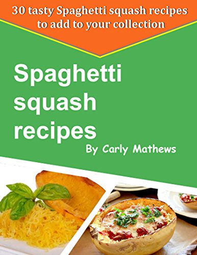 Spaghetti Squash Recipes: 30 Tasty Spaghetti Squash Recipes To Add To Your Collection - Superfood that helps in weight loss (low fat alternative) (30 Tasty Recipes Book 1)
