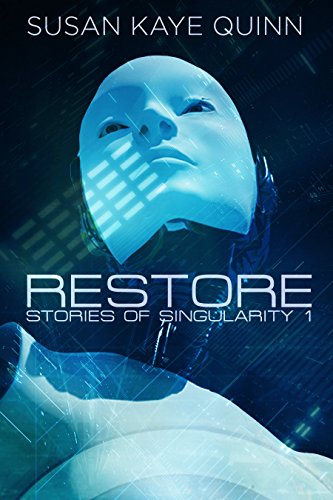 Restore (Stories of Singularity #1) by [Quinn, Susan Kaye]