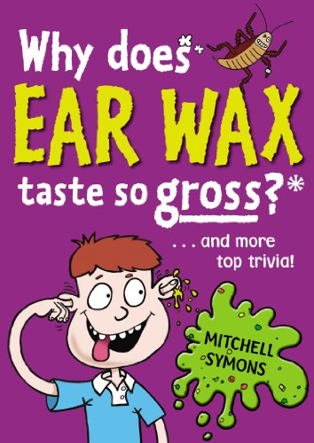 BEST! Why Does Ear Wax Taste So Gross? (Mitchell Symons' Trivia Books Book 5) [D.O.C]