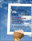 Framing Decisions: Decision Making That Accounts for Irrationality, People, and Constraints