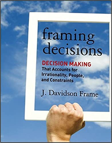 Framing Decisions: Decision-Making that Accounts for Irrationality ...