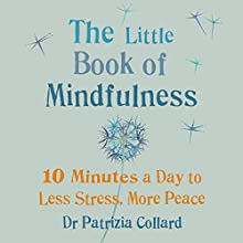 The Little Book of Mindfulness: 10 minutes a day to less stress, more peace Audiobook by Dr Patrizia Collard Narrated by Camilla Rockley