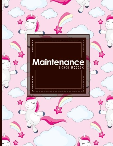 Maintenance Log Book: Repairs And Maintenance Record Book for Home, Office, Construction and Other Equipments, Cute Unicorns Cover (Maintenance Log Books) (Volume 84) ebook