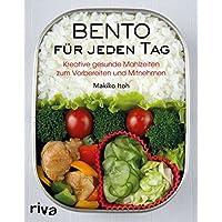 Bento für jeden Tag: Kreative gesunde Mahlzeiten zum Vorbereiten und Mitnehmen