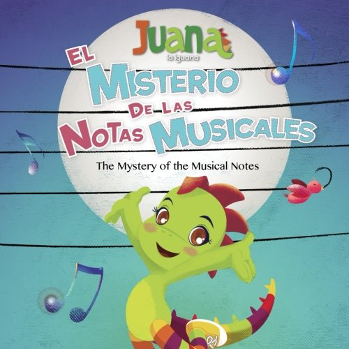El Misterio de las Notas Musicales - The Mystery of the Musical Notes (Bilingual Spanish/English) (Spanish Edition) [Juana La Iguana LLC] (Tapa Blanda)
