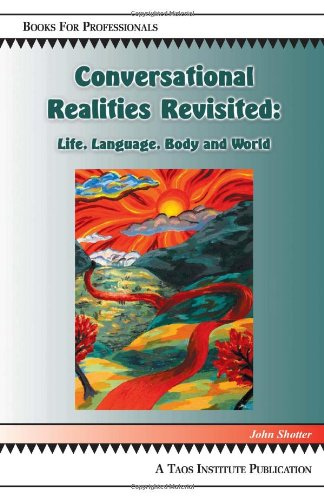Conversational Realities Revisited: Life, Language, Body and World by Brand: The Taos Institute Publications