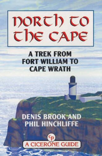 North to the Cape: A Trek from Fort William to Cape Wrath (Cicerone Guide)