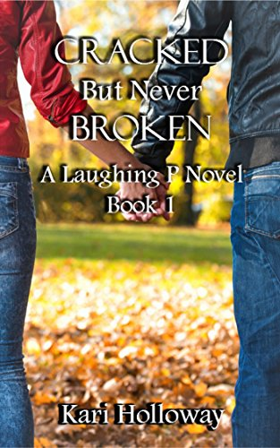Cracked But Never Broken (Laughing P Book 1) by [Holloway, Kari]