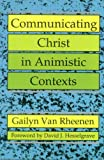 Communicating Christ in Animistic Contexts, Van Rheenen, Gailyn, 0878087710