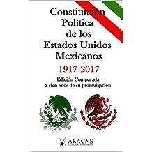Constitución de los Estados Unidos Mexicanos: Edición Comparada a 100 años de su promulgación. (Spanish Edition)