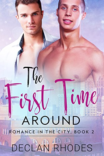 The First Time Around: Romance In the City, Book 2 by [Rhodes, Declan]