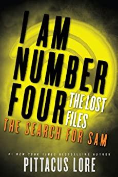 I Am Number Four: The Lost Files: The Search for Sam (Lorien Legacies: The Lost Files Book 4) by [Lore, Pittacus]