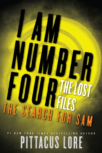 I Am Number Four: The Lost Files: The Search for Sam (Lorien Legacies: The Lost Files Book 4)