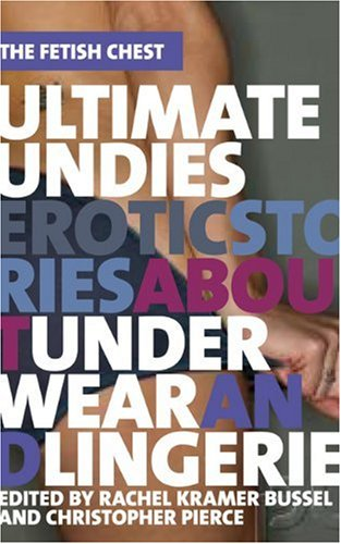 Ultimate Undies: Erotic Stories about Underwear and Lingerie (The Fetish Chest)