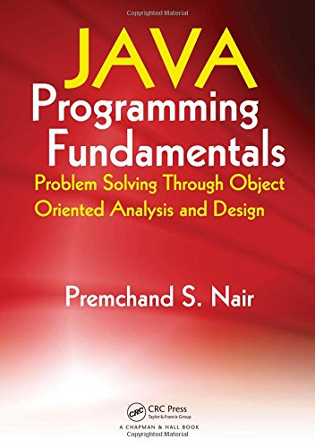 Java Programming Fundamentals: Problem Solving Through Object Oriented Analysis and Design