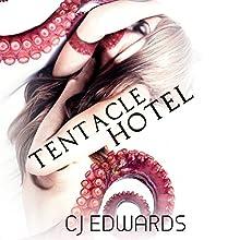 Tentacle Hotel: An Ancient Creature Hungry for London's Horny Young Women! | Livre audio Auteur(s) : C. J. Edwards Narrateur(s) : Richard Peerce