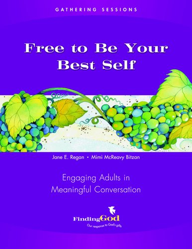 Read Online Gathering Sessions: Free to Be Your Best Self: Engaging Adults in Meaningful Conversation (Finding God 2005, 2007) ebook