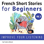 French Short Stories for Beginners: French Short Stories, Volume 3 | Frederic Bibard