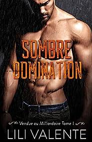 Sombre Domination (Vendue au Milliardaire t. 1) (French Edition)