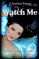 Watch Me: Teen Paranormal Romance (A Touched Trilogy Book 3)