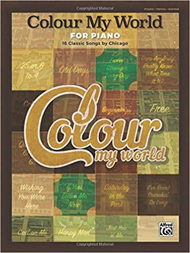 Colour My World For Piano 16 Classic Songs By Chicago Piano
