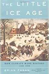 The Little Ice Age: How Climate Made History 1300-1850 Kindle Edition