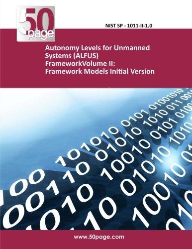 Read Online Autonomy Levels for Unmanned Systems (ALFUS) FrameworkVolume II: Framework Models Initial Version ebook