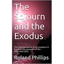 The Sojourn and the Exodus: The Hebrew Nation from inception in Egypt to the conquest of the Promised Land.