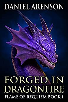 Forged in Dragonfire (Flame of Requiem Book 1) by [Arenson, Daniel]