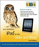 iPad for the Older and Wiser - Get Up and Runningwith Apple iPad2 and the New iPad 2e