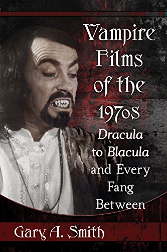 Vampire Films of the 1970s: Dracula to Blacula and Every Fang -