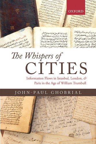 The Whispers of Cities: Information Flows in Istanbul, London, and Paris in the Age of William Trumbull Pdf