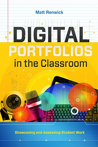 Digital Portfolios in the Classroom: Showcasing and Assessing Student Work PDF