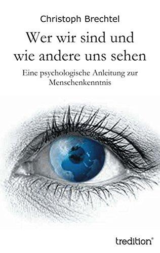 Wer wir sind und wie andere uns sehen: Eine psychologische Anleitung zur Menschenkenntnis